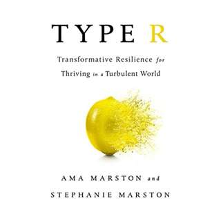 Type R: Transformative Resilience for Thriving in a Turbulent World BY Ama Marston  (Author), Stephanie Marston (Author)