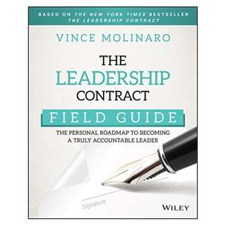 The Leadership Contract Field Guide: The Personal Roadmap to Becoming a Truly Accountable Leader BY Vince Molinaro
