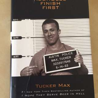 'ASSHOLES FINISH FIRST' - Tucker Max