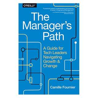 The Manager's Path: A Guide for Tech Leaders Navigating Growth and Change BY Camille Fournier