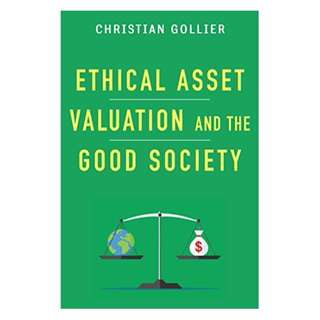 Ethical Asset Valuation and the Good Society (Kenneth J. Arrow Lecture Series) BY Christian Gollier