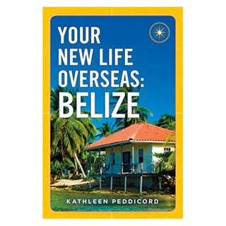 Your New Life Overseas: Belize BY Kathleen Peddicord