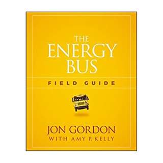 The Energy Bus Field Guide BY Jon Gordon (Author),‎ Amy P. Kelly (Contributor)