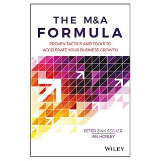 The M&A Formula: Proven tactics and tools to accelerate your business growth BY Peter Zink Secher (Author),‎ Ian Horley (Author)