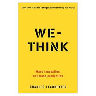 We-Think: Mass innovation, not mass production BY Charles Leadbeater