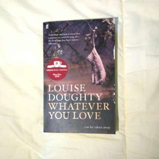 Whatever You Love.. can be taken away - Louise Doughty (Novel Import)