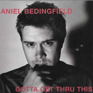MY CD -DANIEL BEDINGFIELD - GOTTA GET THRU THIS -//FREE DELIVERY BY SINGPOST.