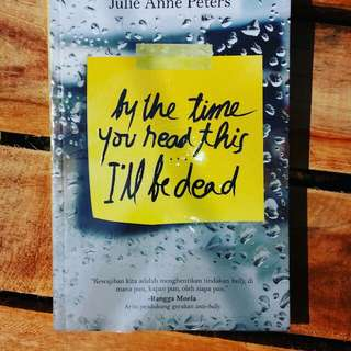 By The Time You Read This I'll Be Dead - Julie Anne Peters