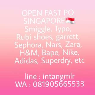 OPEN FAST PO SINGAPORE TILL MIDNIGHT☀️