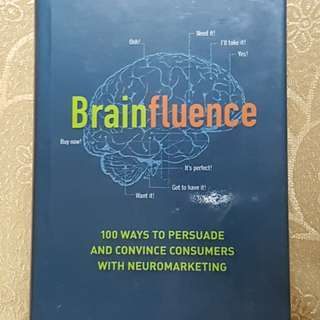 Brainfluence : 100 Ways to Persuade and Convince Consumers with Neuromarketing