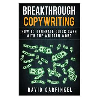 Breakthrough Copywriting: How To Generate Quick Cash With The Written Word BY David Garfinkel
