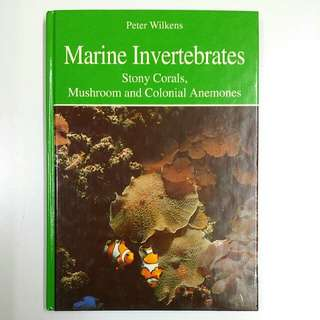 Marine Invertebrates: Stony Corals, Mushroom and Colonial Anemones by Peter Wilkens (Adult Non-Fiction Marine Reef Coral Aquarium Hobby Reference)