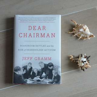 Dear Chairman: Boardroom Battles and the Rise of Shareholder Activism  Hardcover, February 23, 2016, by Jeff Gramm