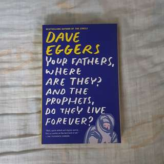 Your fathers where are they? And the prophets book by Dave Eggers