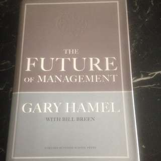 The Future of Management by Gary Hamel with Bill Breen (Harvard Business School Press) Hardcover