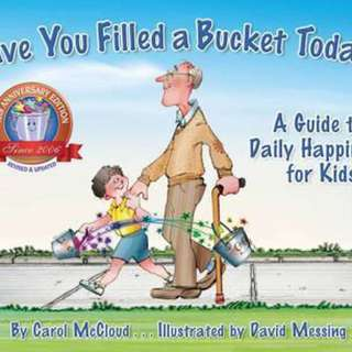 Have You Filled A Bucket Today? : A Guide to Daily Happiness for Kids: 10th Anniversary Edition  4.38 (3,208 ratings by Goodreads) Paperback Bucketfilling Books English By (author)  Carol McCloud , Illustrated by  David Messing