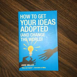 How to get your ideas adopted and change the world