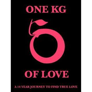 [ FREE OF CHARGE ] One Kg Of Love - A 14 Year Journey To Find True Love Everlasting