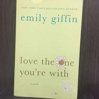 Iove the one you are with - Emily Giffin