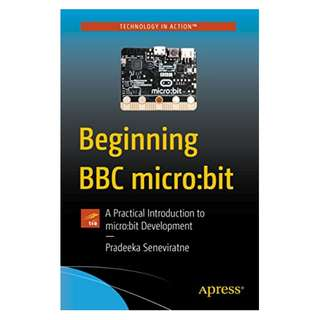 Beginning BBC micro:bit: A Practical Introduction to micro:bit Development BY Pradeeka Seneviratne