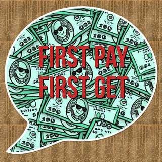 FIRST PAY FIRST GET
