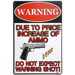 Funny Theme Decorative Tin Sign 30cm x 20cm: Warning! Due To Price Increase Of Ammo... Do Not Expect Warning Shot