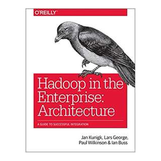 Hadoop in the Enterprise: Architecture: A Guide to Successful Integration BY Jan Kunigk (Author), Lars George (Author), Paul Wilkinson (Author), Ian Buss (Author)