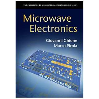 Microwave Electronics (The Cambridge RF and Microwave Engineering Series) BY Giovanni Ghione (Author),‎ Marco Pirola (Author)