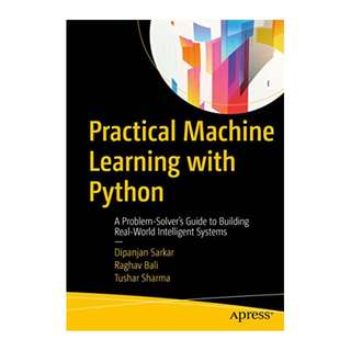 Practical Machine Learning with Python: A Problem-Solver's Guide to Building Real-World Intelligent Systems BY Dipanjan Sarkar  (Author),‎ Raghav Bali (Author),‎ Tushar Sharma (Author)