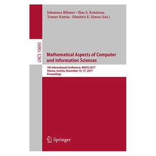 Mathematical Aspects of Computer and Information Sciences: 7th International Conference, MACIS 2017, Vienna, Austria, November 15-17, 2017, Proceedings ... Computer Science and General Issues) BY Johannes Blömerm,‎ Ilias S. Kotsireas,‎ Temur Kutsia