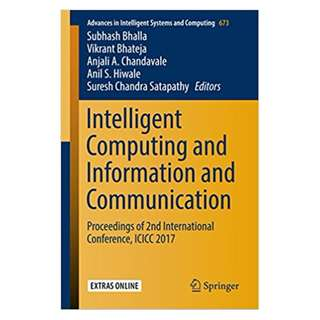 Intelligent Computing and Information and Communication: Proceedings of 2nd International Conference, ICICC 2017 (Advances in Intelligent Systems and Computing) BY Subhash Bhalla,‎ Vikrant Bhateja,‎ Anjali A. Chandavale,‎ Anil S. Hiwale