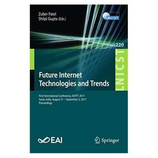 Future Internet Technologies and Trends: First International Conference, ICFITT 2017, Surat, India, August 31 - September 2, 2017, Proceedings (Lecture ... and Telecommunications Engineering) BY Zuber Patel (Editor), Shilpi Gupta (Editor)