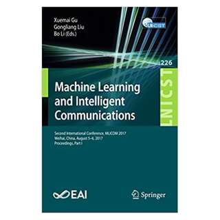 Machine Learning and Intelligent Communications: Second International Conference, MLICOM 2017, Weihai, China, August 5-6, 2017, Proceedings, Part I (Lecture ... and Telecommunications Engineering) 1st 2018 Edition BY Xuemai Gu,‎ Gongliang Liu, Bo Li