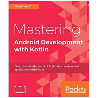 Mastering Android Development with Kotlin: Deep dive into the world of Android to create robust applications with Kotlin 1st Edition BY Milos Vasic