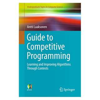 Guide to Competitive Programming: Learning and Improving Algorithms Through Contests (Undergraduate Topics in Computer Science) BY Antti Laaksonen