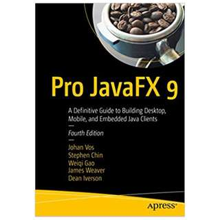 Pro JavaFX 9: A Definitive Guide to Building Desktop, Mobile, and Embedded Java Clients 4th Edition BY Johan Vos (Author), Stephen Chin (Author), Weiqi Gao (Author), James Weaver (Author), Dean Iverson (Author)