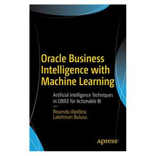 Oracle Business Intelligence with Machine Learning : Artificial Intelligence Techniques in OBIEE for Actionable BI BY Rosendo Abellera  (Author), Lakshman Bulusu  (Author)