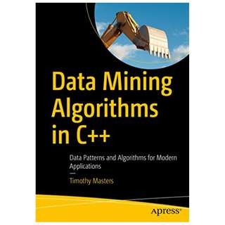 Data Mining Algorithms in C++: Data Patterns and Algorithms for Modern Applications BY Timothy Masters  (Author)
