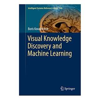Visual Knowledge Discovery and Machine Learning (Intelligent Systems Reference Library)  BY Boris Kovalerchuk (Author)