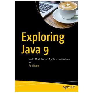 Exploring Java 9: Build Modularized Applications in Java BY Fu Cheng