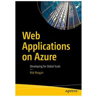 Web Applications on Azure: Developing for Global Scale BY Rob Reagan