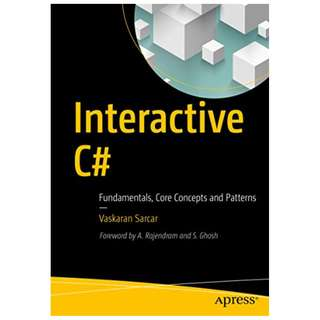 Interactive C#: Fundamentals, Core Concepts and Patterns BY Vaskaran Sarcar