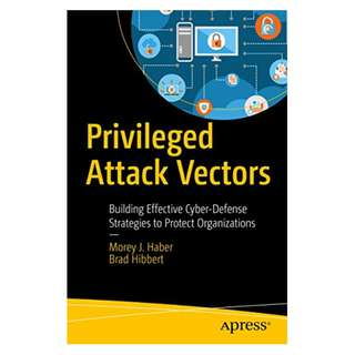 Privileged Attack Vectors: Building Effective Cyber-Defense Strategies to Protect Organizations BY Morey J. Haber  (Author), Brad Hibbert (Author)