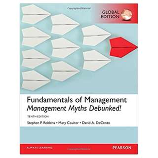 Fundamentals of Management: Management Myths Debunked!, Global 10th Edition BY Stephen P. Robbins (Author),‎ Mary A. Coulter (Author),‎ David A. De Cenzo (Author)