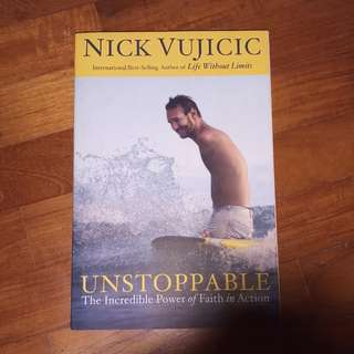 Unstoppable, The Incredible Power of Faith in Action by Nick Vujicic