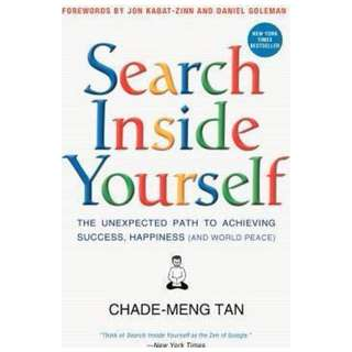 Search Inside Yourself : The Unexpected Path to Achieving Success, Happiness (and World Peace)