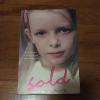 Sold; The True Story of A Little Girl Sold into a Life of Vice by Tess Steven