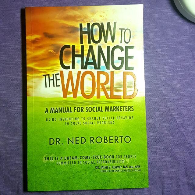 How To Change The World: A Manual For Social Marketers