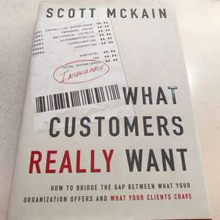 What Customers Really Want - How to Bridge the Gap between What Your Organization Offers and WHAT YOUR CLIENTS CRAVE