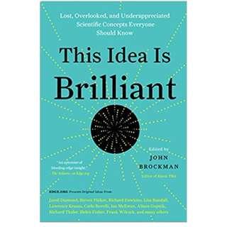 This Idea Is Brilliant – Lost, Overlooked, and Underappreciated Scientific Concepts Everyone Should Know by John Brockman